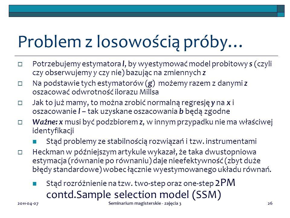 2011-04-07Seminarium magisterskie - zajęcia 326 Problem z losowością próby…  Potrzebujemy estymatora l, by wyestymować model probitowy s (czyli czy o