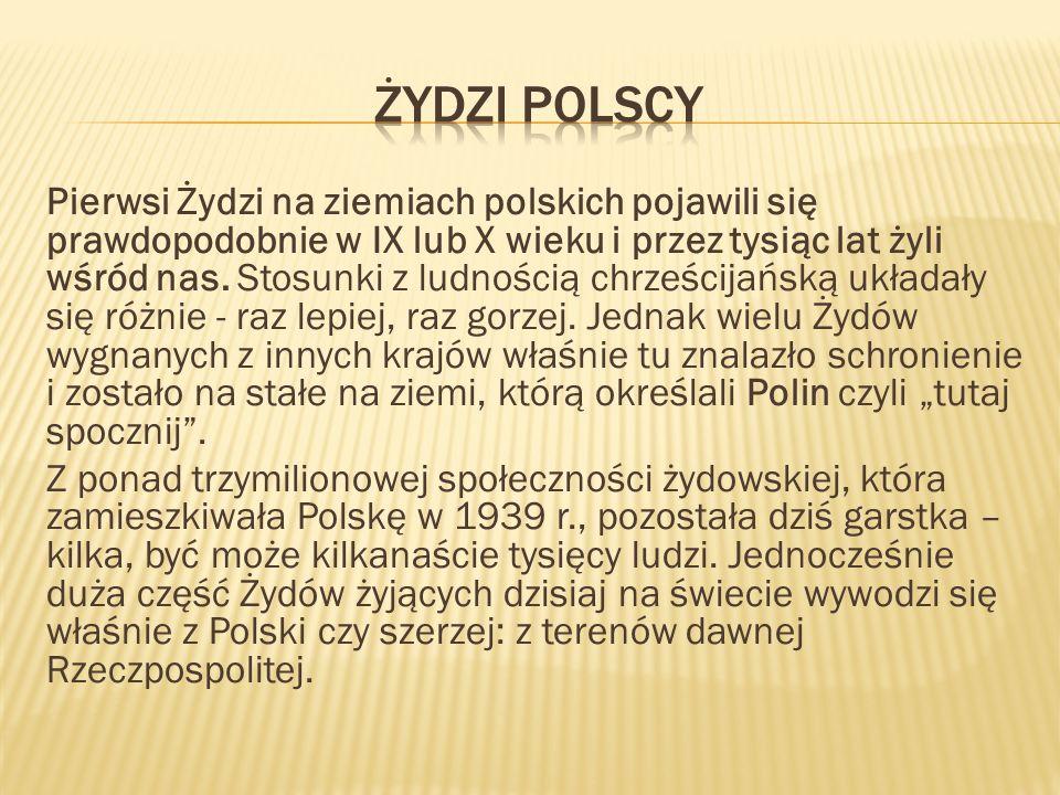Pierwsi Żydzi na ziemiach polskich pojawili się prawdopodobnie w IX lub X wieku i przez tysiąc lat żyli wśród nas. Stosunki z ludnością chrześcijańską