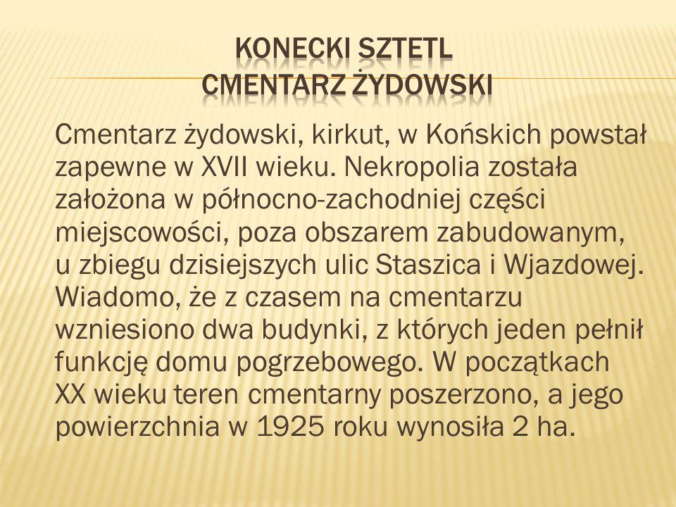Cmentarz żydowski, kirkut, w Końskich powstał zapewne w XVII wieku. Nekropolia została założona w północno-zachodniej części miejscowości, poza obszar