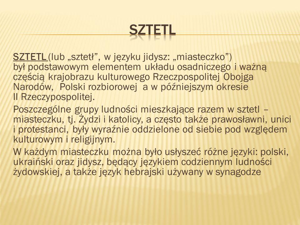 """SZTETL (lub """"sztetł"""", w języku jidysz: """"miasteczko"""") był podstawowym elementem układu osadniczego i ważną częścią krajobrazu kulturowego Rzeczpospolit"""