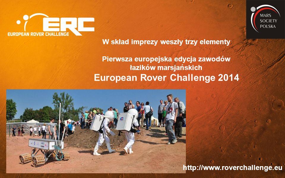 W skład imprezy weszły trzy elementy Pierwsza europejska edycja zawodów łazików marsjańskich European Rover Challenge 2014 http://www.roverchallenge.eu