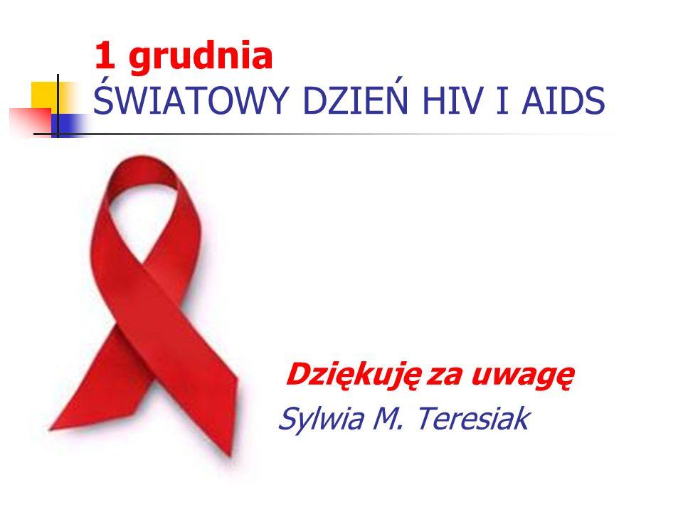 1 grudnia ŚWIATOWY DZIEŃ HIV I AIDS Dziękuję za uwagę Sylwia M. Teresiak