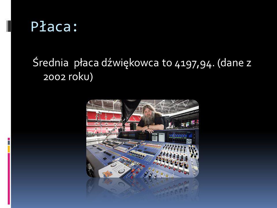 Płaca: Średnia płaca dźwiękowca to 4197,94. (dane z 2002 roku)