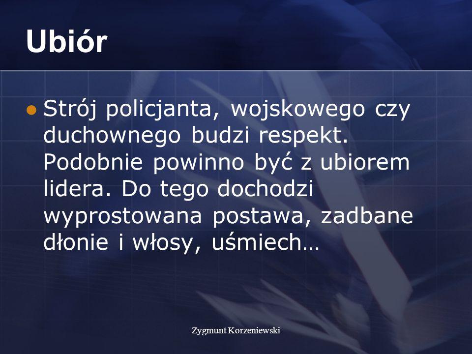Zygmunt Korzeniewski Ubiór Strój policjanta, wojskowego czy duchownego budzi respekt.