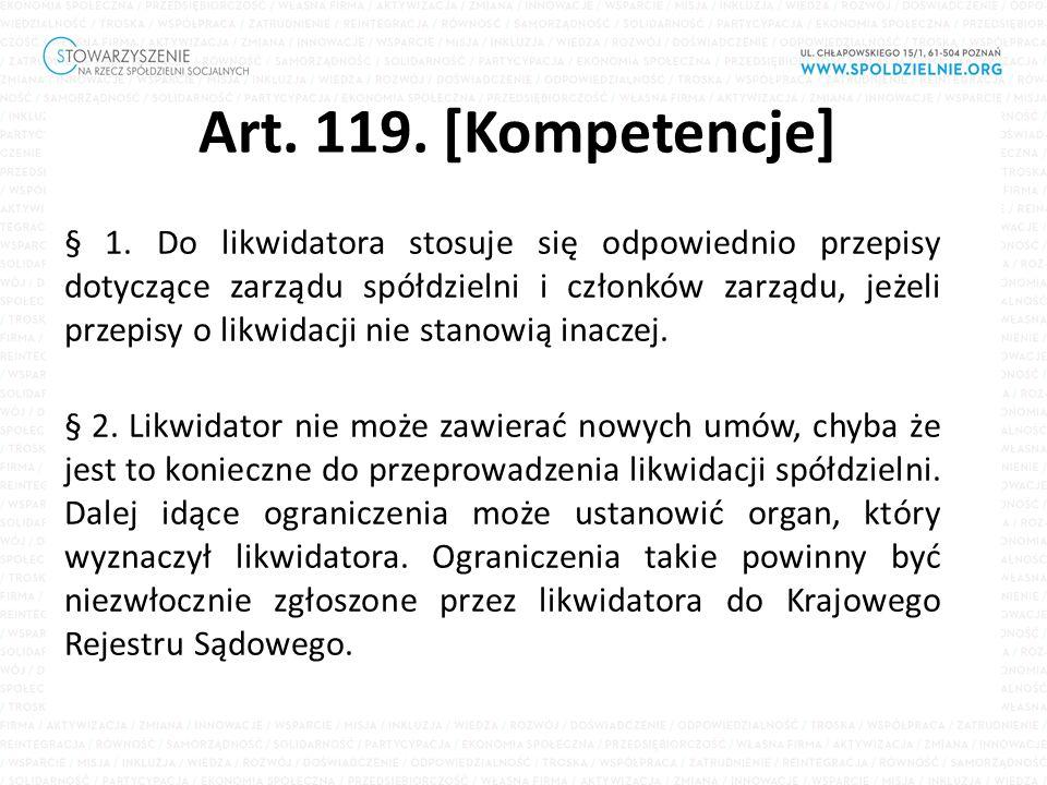 Art. 119. [Kompetencje] § 1. Do likwidatora stosuje się odpowiednio przepisy dotyczące zarządu spółdzielni i członków zarządu, jeżeli przepisy o likwi