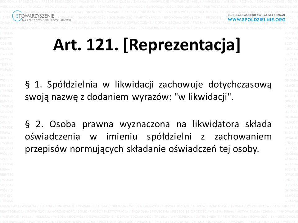 Art. 121. [Reprezentacja] § 1. Spółdzielnia w likwidacji zachowuje dotychczasową swoją nazwę z dodaniem wyrazów:
