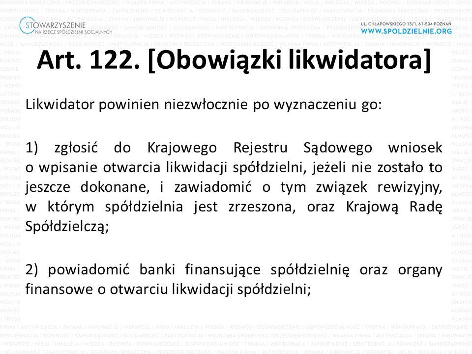 Art. 122. [Obowiązki likwidatora] Likwidator powinien niezwłocznie po wyznaczeniu go: 1) zgłosić do Krajowego Rejestru Sądowego wniosek o wpisanie otw