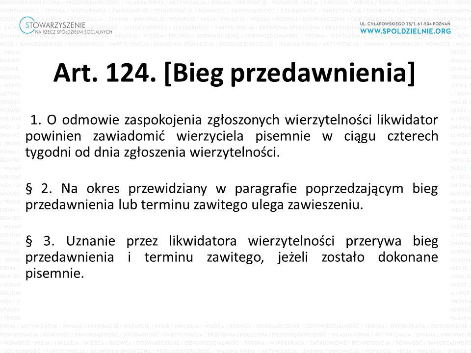 Art. 124. [Bieg przedawnienia] 1. O odmowie zaspokojenia zgłoszonych wierzytelności likwidator powinien zawiadomić wierzyciela pisemnie w ciągu cztere