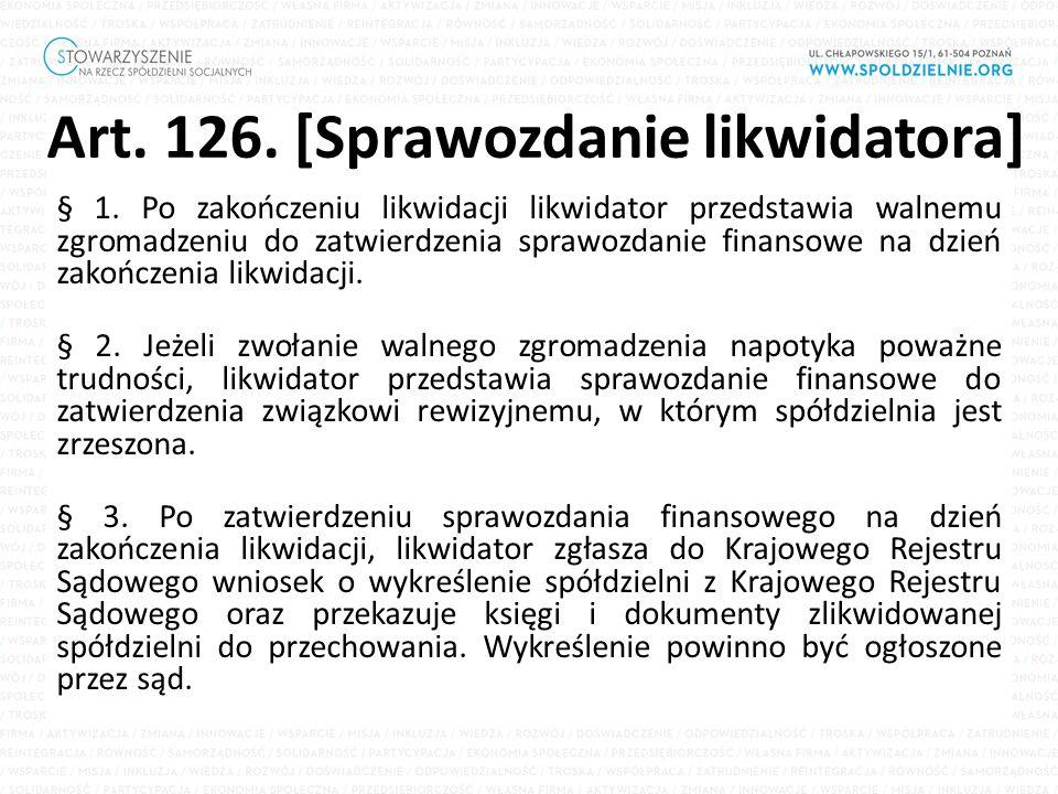 Art. 126. [Sprawozdanie likwidatora] § 1. Po zakończeniu likwidacji likwidator przedstawia walnemu zgromadzeniu do zatwierdzenia sprawozdanie finansow