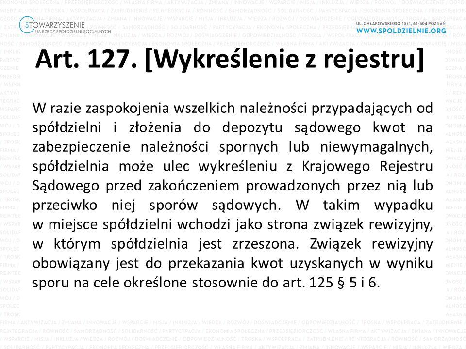 Art. 127. [Wykreślenie z rejestru] W razie zaspokojenia wszelkich należności przypadających od spółdzielni i złożenia do depozytu sądowego kwot na zab