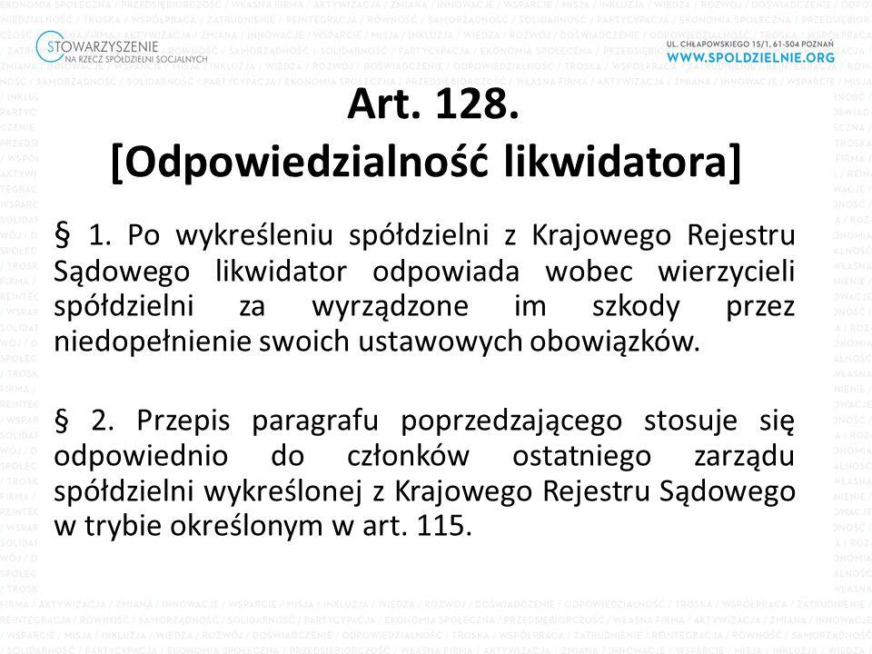 Art. 128. [Odpowiedzialność likwidatora] § 1. Po wykreśleniu spółdzielni z Krajowego Rejestru Sądowego likwidator odpowiada wobec wierzycieli spółdzie