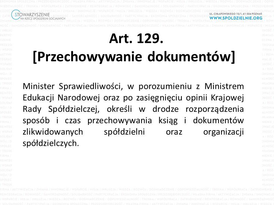 Art. 129. [Przechowywanie dokumentów] Minister Sprawiedliwości, w porozumieniu z Ministrem Edukacji Narodowej oraz po zasięgnięciu opinii Krajowej Rad