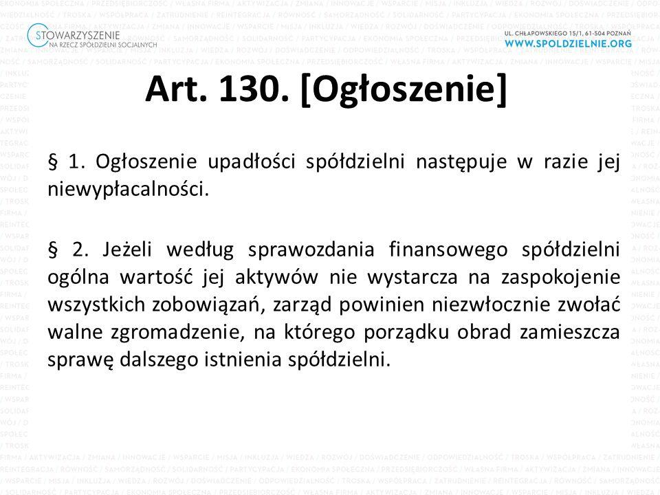 Art. 130. [Ogłoszenie] § 1. Ogłoszenie upadłości spółdzielni następuje w razie jej niewypłacalności. § 2. Jeżeli według sprawozdania finansowego spółd