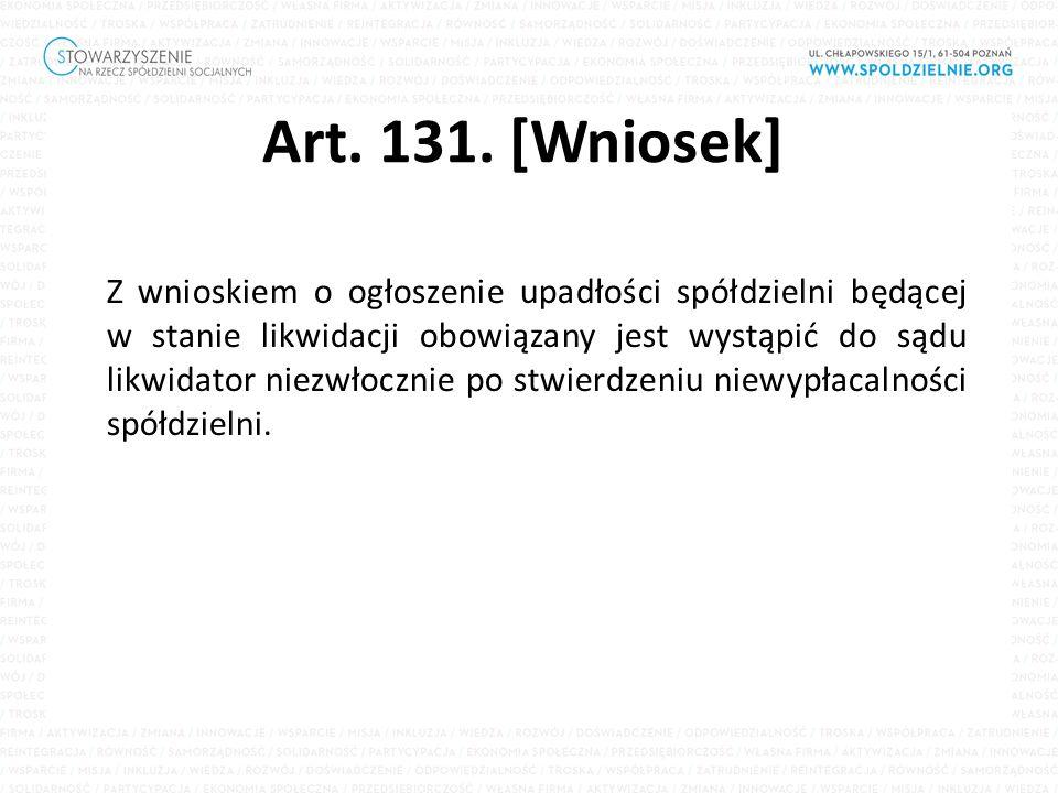 Art. 131. [Wniosek] Z wnioskiem o ogłoszenie upadłości spółdzielni będącej w stanie likwidacji obowiązany jest wystąpić do sądu likwidator niezwłoczni