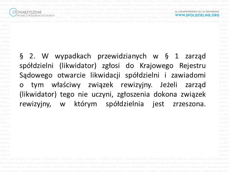 § 2. W wypadkach przewidzianych w § 1 zarząd spółdzielni (likwidator) zgłosi do Krajowego Rejestru Sądowego otwarcie likwidacji spółdzielni i zawiadom