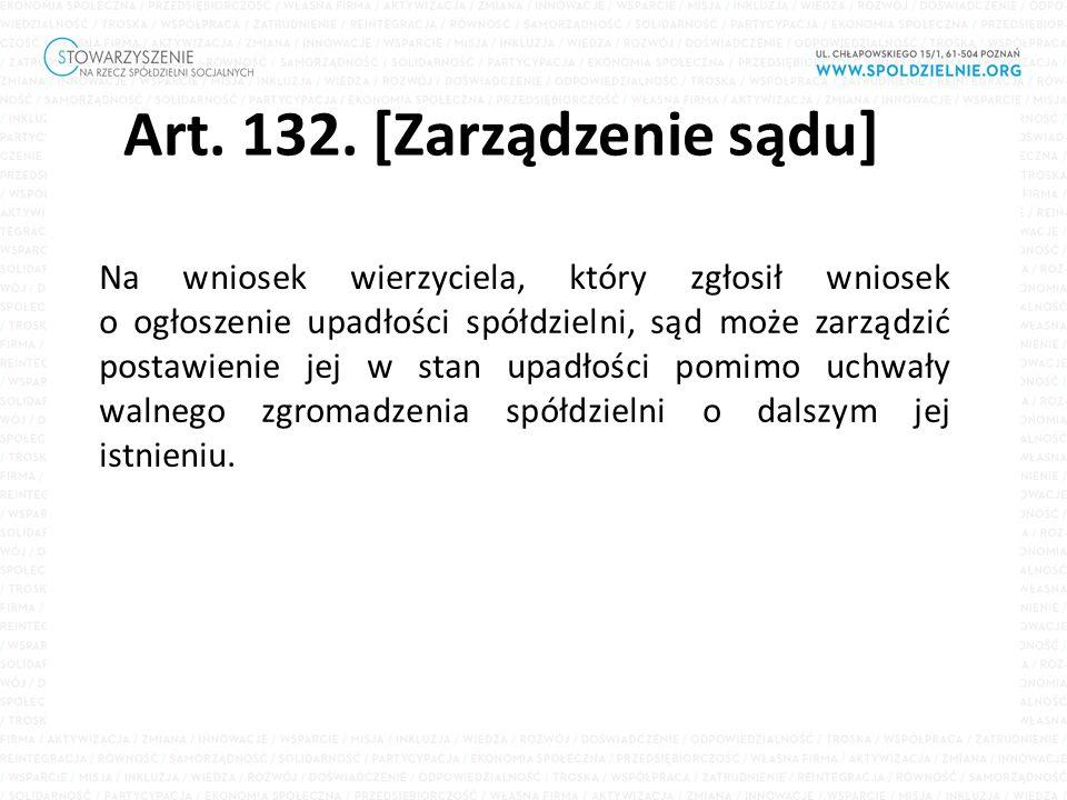 Art. 132. [Zarządzenie sądu] Na wniosek wierzyciela, który zgłosił wniosek o ogłoszenie upadłości spółdzielni, sąd może zarządzić postawienie jej w st