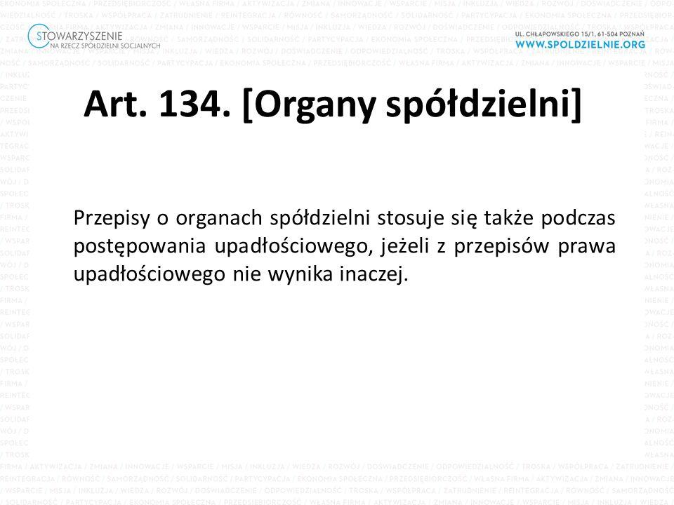 Art. 134. [Organy spółdzielni] Przepisy o organach spółdzielni stosuje się także podczas postępowania upadłościowego, jeżeli z przepisów prawa upadłoś