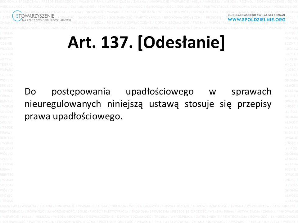 Art. 137. [Odesłanie] Do postępowania upadłościowego w sprawach nieuregulowanych niniejszą ustawą stosuje się przepisy prawa upadłościowego.