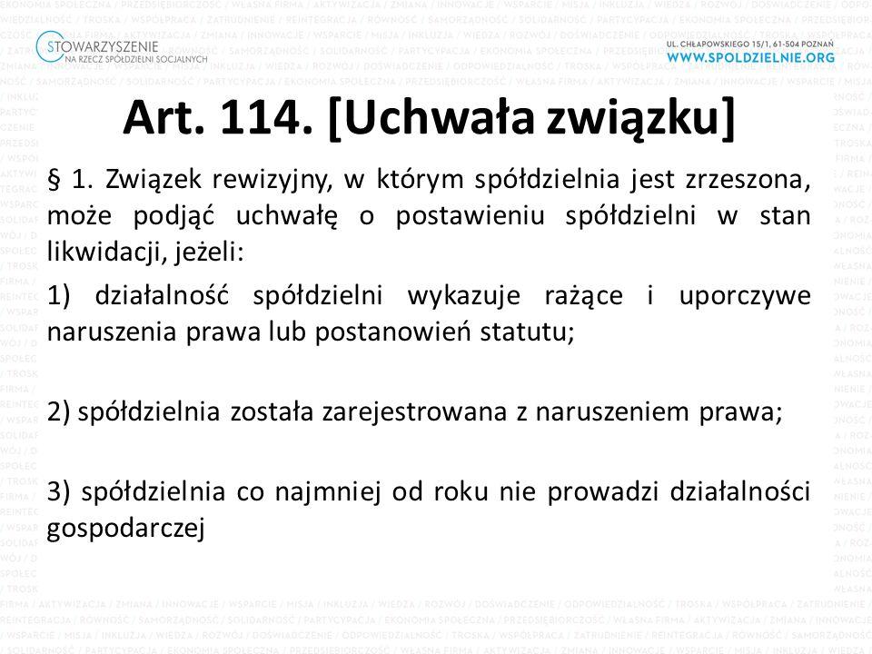 Art. 114. [Uchwała związku] § 1. Związek rewizyjny, w którym spółdzielnia jest zrzeszona, może podjąć uchwałę o postawieniu spółdzielni w stan likwida