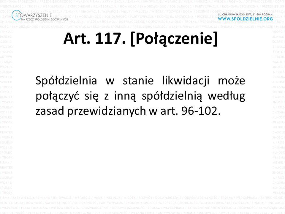 Art. 117. [Połączenie] Spółdzielnia w stanie likwidacji może połączyć się z inną spółdzielnią według zasad przewidzianych w art. 96-102.