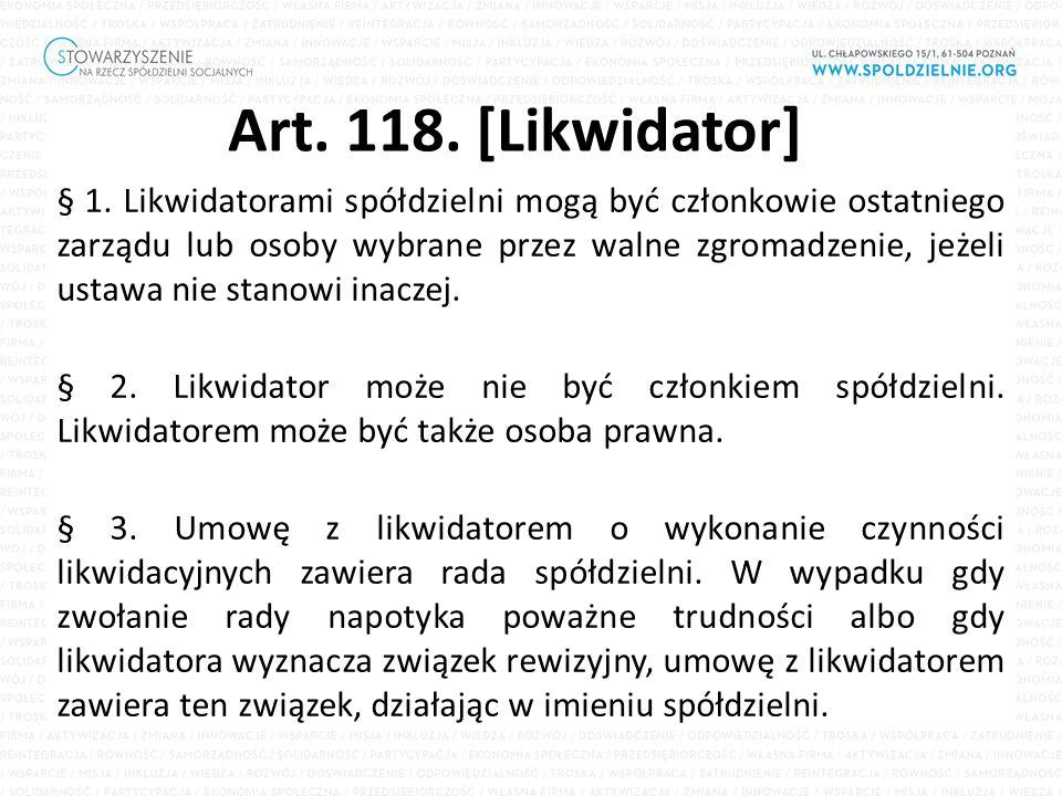 Art. 118. [Likwidator] § 1. Likwidatorami spółdzielni mogą być członkowie ostatniego zarządu lub osoby wybrane przez walne zgromadzenie, jeżeli ustawa