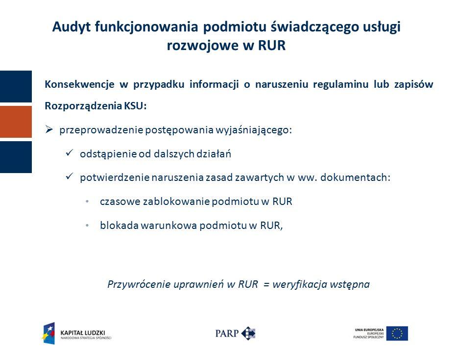  weryfikacja aktualizacyjna co 12 miesięcy  obowiązek spełniania kryteriów przez cały okres funkcjonowania w RUR  obowiązek aktualizacji przez podmiot daty ważności certyfikatu: - przed upływem ważności certyfikatu (zapewnienie płynnego funkcjonowania podmiotu w RUR) - po upływie ważności certyfikatu (konieczność ponownego ubiegania się o wpis) Weryfikacja aktualizacyjna wpisu w RUR