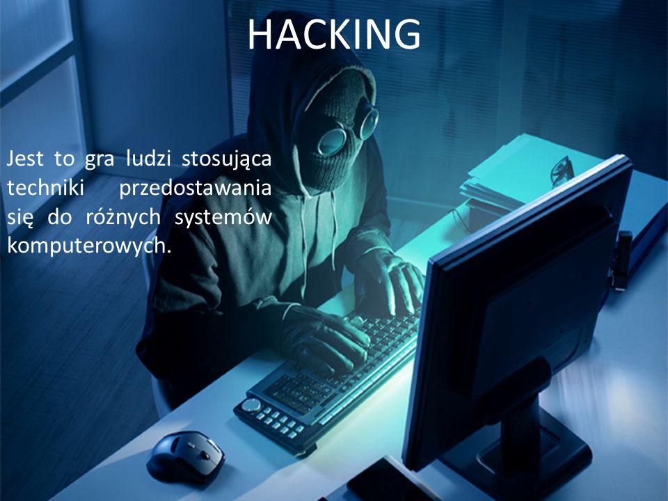 HACKING Jest to gra ludzi stosująca techniki przedostawania się do różnych systemów komputerowych.