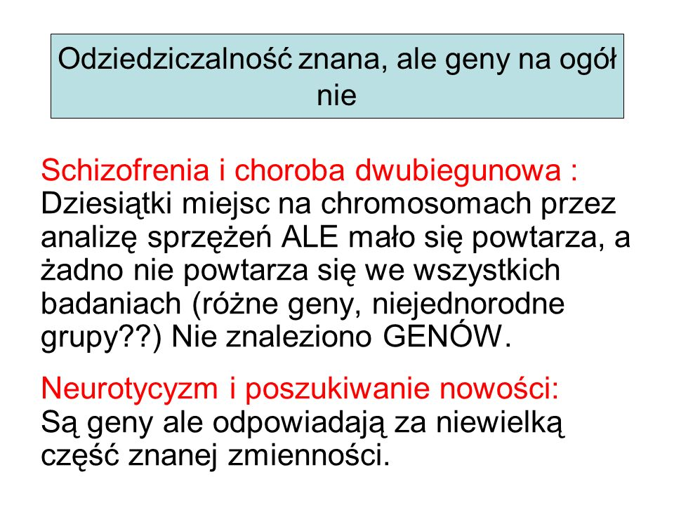 Schizofrenia i choroba dwubiegunowa : Dziesiątki miejsc na chromosomach przez analizę sprzężeń ALE mało się powtarza, a żadno nie powtarza się we wszy