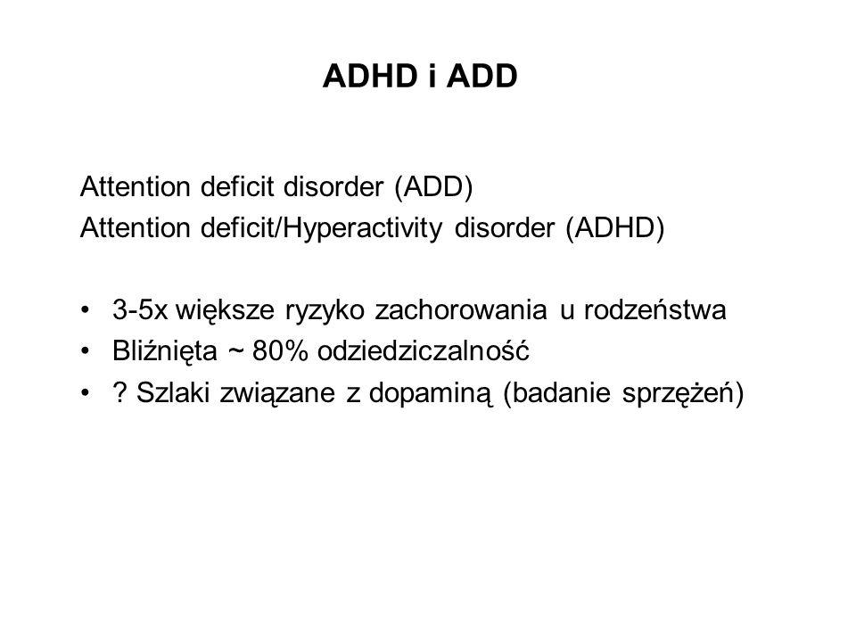 ADHD i ADD Attention deficit disorder (ADD) Attention deficit/Hyperactivity disorder (ADHD) 3-5x większe ryzyko zachorowania u rodzeństwa Bliźnięta ~