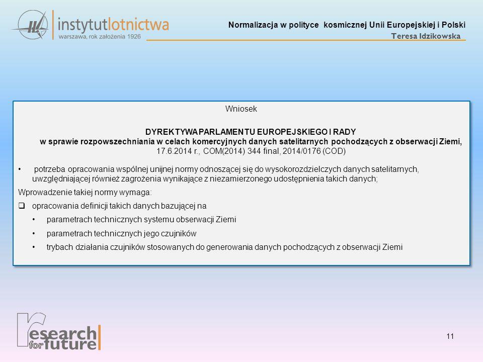 Normalizacja w polityce kosmicznej Unii Europejskiej i Polski Teresa Idzikowska Wniosek DYREKTYWA PARLAMENTU EUROPEJSKIEGO I RADY w sprawie rozpowszec