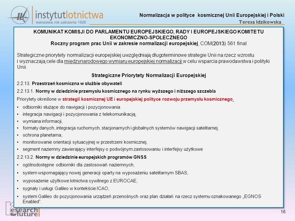 Normalizacja w polityce kosmicznej Unii Europejskiej i Polski Teresa Idzikowska KOMUNIKAT KOMISJI DO PARLAMENTU EUROPEJSKIEGO, RADY I EUROPEJSKIEGO KO