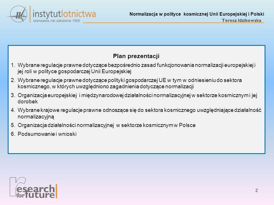 Normalizacja w polityce kosmicznej Unii Europejskiej i Polski Teresa Idzikowska Plan prezentacji 1.Wybrane regulacje prawne dotyczące bezpośrednio zas