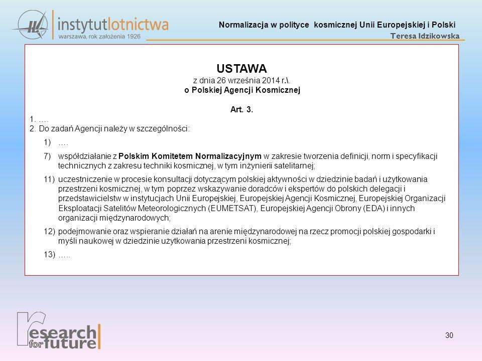 Normalizacja w polityce kosmicznej Unii Europejskiej i Polski Teresa Idzikowska USTAWA z dnia 26 września 2014 r.\. o Polskiej Agencji Kosmicznej Art.