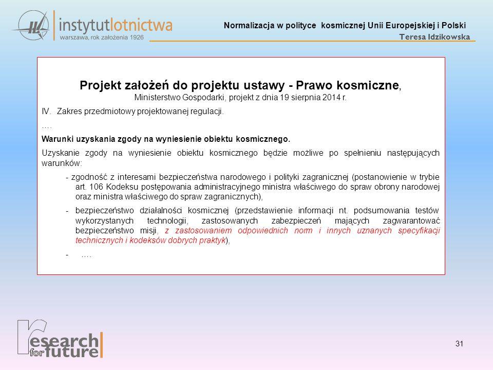 Normalizacja w polityce kosmicznej Unii Europejskiej i Polski Teresa Idzikowska Projekt założeń do projektu ustawy - Prawo kosmiczne, Ministerstwo Gos