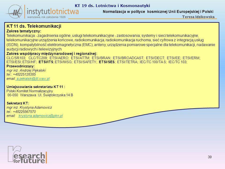 Normalizacja w polityce kosmicznej Unii Europejskiej i Polski Teresa Idzikowska KT 11 ds. Telekomunikacji Zakres tematyczny: Telekomunikacja - zagadni