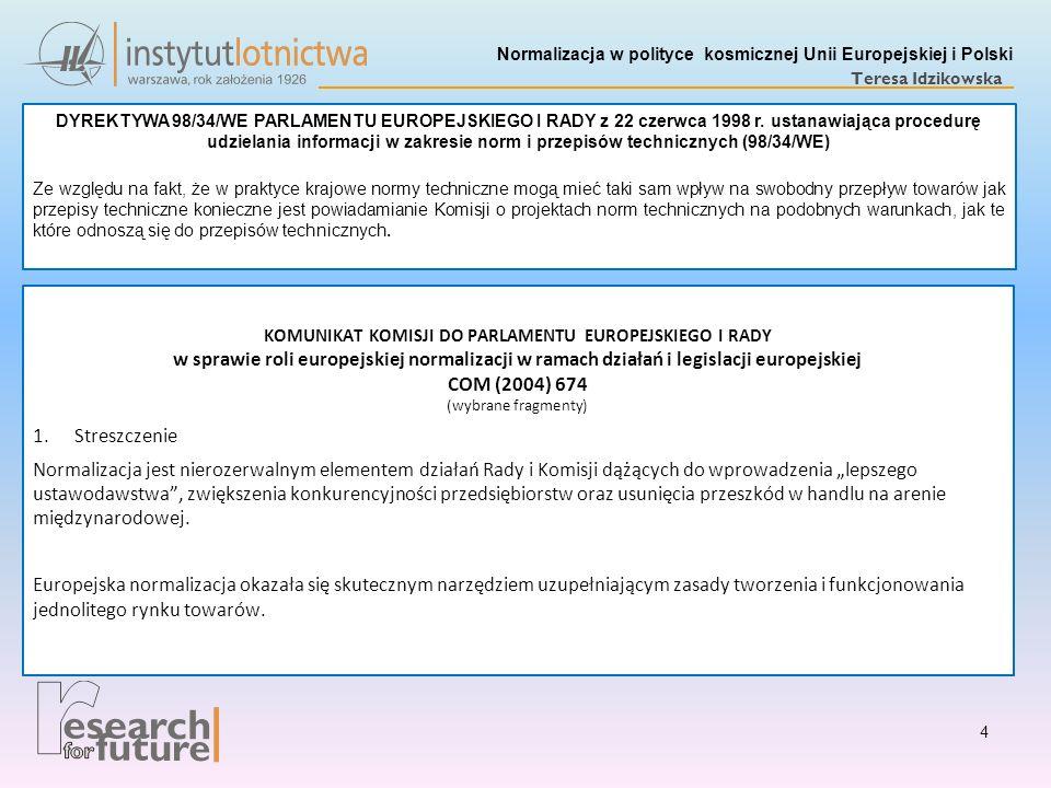Normalizacja w polityce kosmicznej Unii Europejskiej i Polski Teresa Idzikowska DYREKTYWA 98/34/WE PARLAMENTU EUROPEJSKIEGO I RADY z 22 czerwca 1998 r