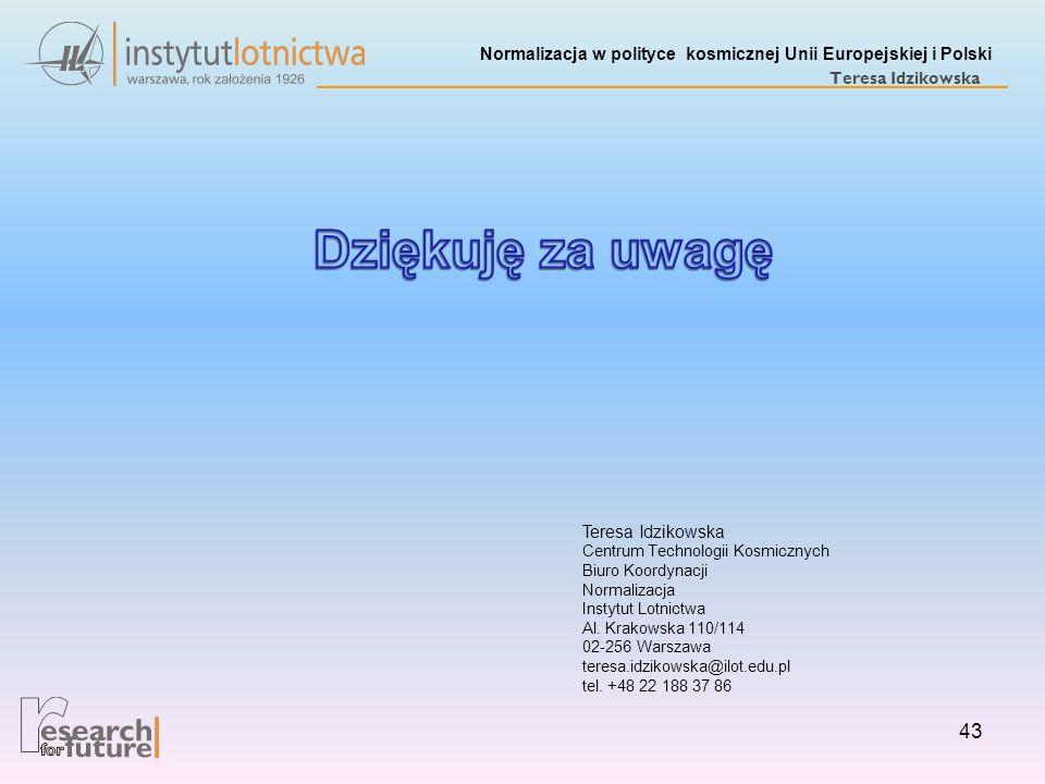 Normalizacja w polityce kosmicznej Unii Europejskiej i Polski Teresa Idzikowska 43 Teresa Idzikowska Centrum Technologii Kosmicznych Biuro Koordynacji