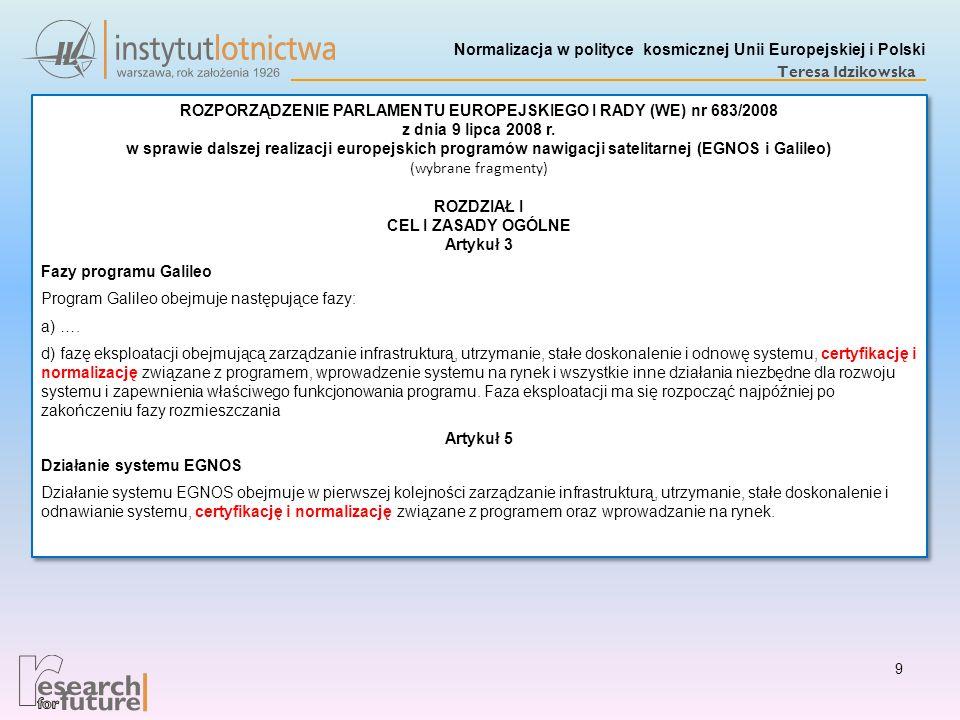 Normalizacja w polityce kosmicznej Unii Europejskiej i Polski Teresa Idzikowska 9 ROZPORZĄDZENIE PARLAMENTU EUROPEJSKIEGO I RADY (WE) nr 683/2008 z dn