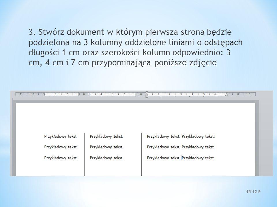 15-12-9 3. Stwórz dokument w którym pierwsza strona będzie podzielona na 3 kolumny oddzielone liniami o odstępach długości 1 cm oraz szerokości kolumn