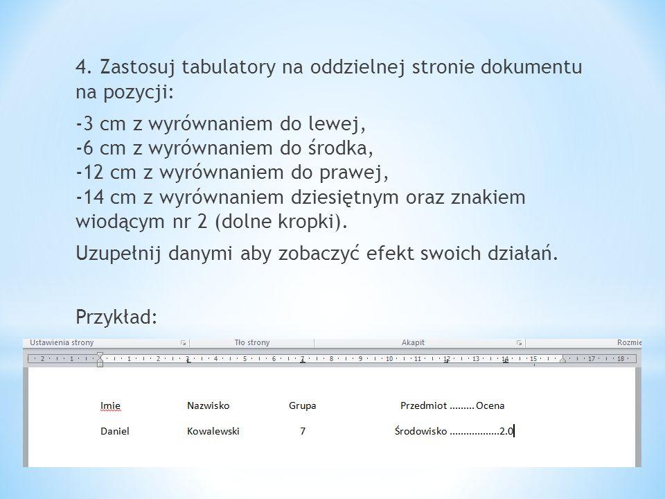 15-12-9 4. Zastosuj tabulatory na oddzielnej stronie dokumentu na pozycji: -3 cm z wyrównaniem do lewej, -6 cm z wyrównaniem do środka, -12 cm z wyrów