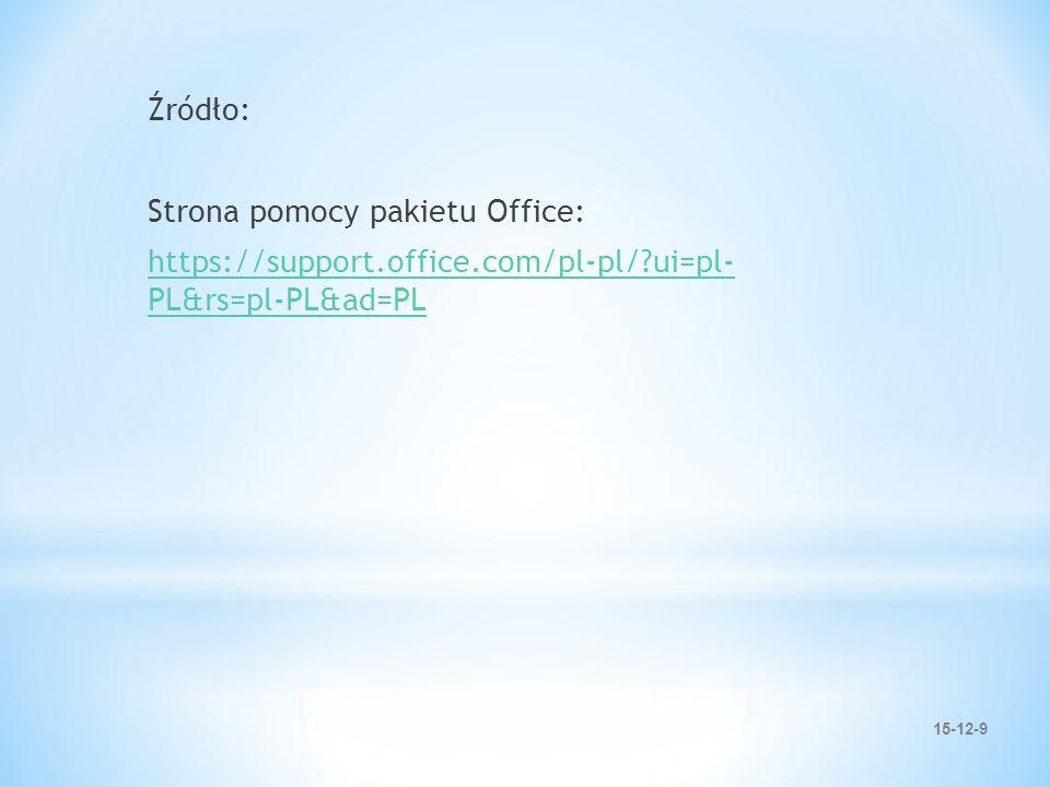 15-12-9 Źródło: Strona pomocy pakietu Office: https://support.office.com/pl-pl/ ui=pl- PL&rs=pl-PL&ad=PL
