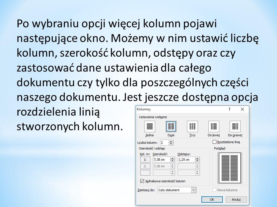 Po wybraniu opcji więcej kolumn pojawi następujące okno. Możemy w nim ustawić liczbę kolumn, szerokość kolumn, odstępy oraz czy zastosować dane ustawi