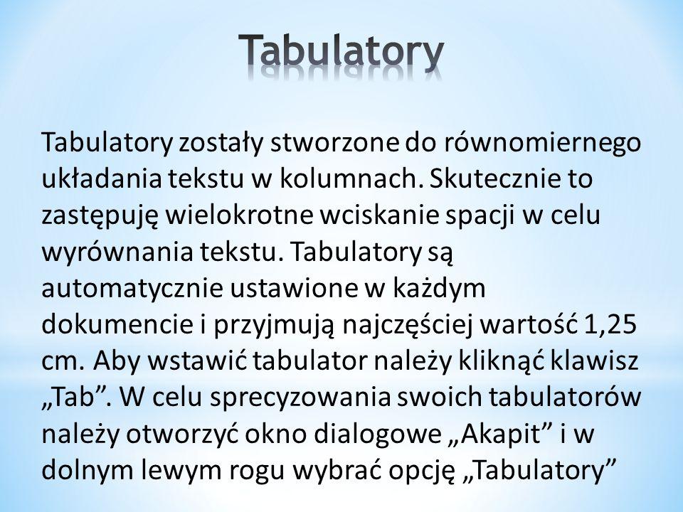 Tabulatory zostały stworzone do równomiernego układania tekstu w kolumnach. Skutecznie to zastępuję wielokrotne wciskanie spacji w celu wyrównania tek