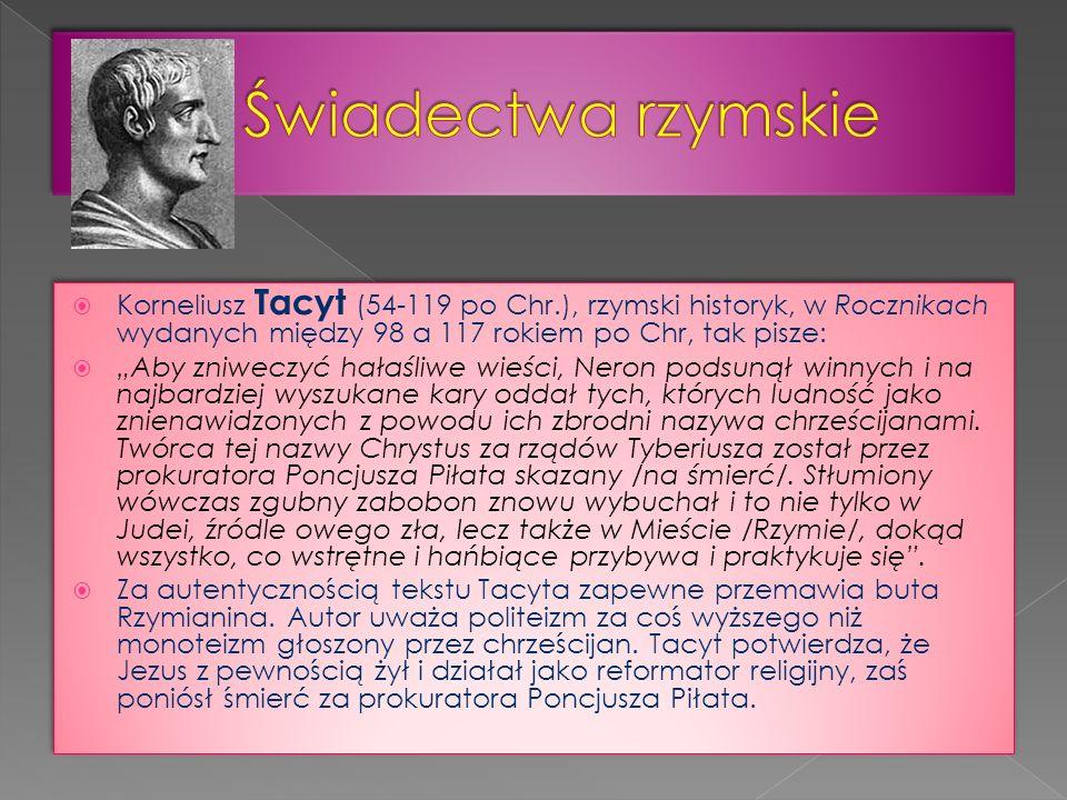 """ Korneliusz Tacyt (54-119 po Chr.), rzymski historyk, w Rocznikach wydanych między 98 a 117 rokiem po Chr, tak pisze:  """"Aby zniweczyć hałaśliwe wieś"""