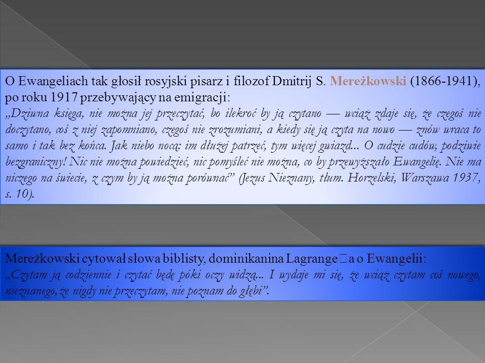 """O Ewangeliach tak głosił rosyjski pisarz i filozof Dmitrij S. Mereżkowski (1866-1941), po roku 1917 przebywający na emigracji: """"Dziwna księga, nie moż"""