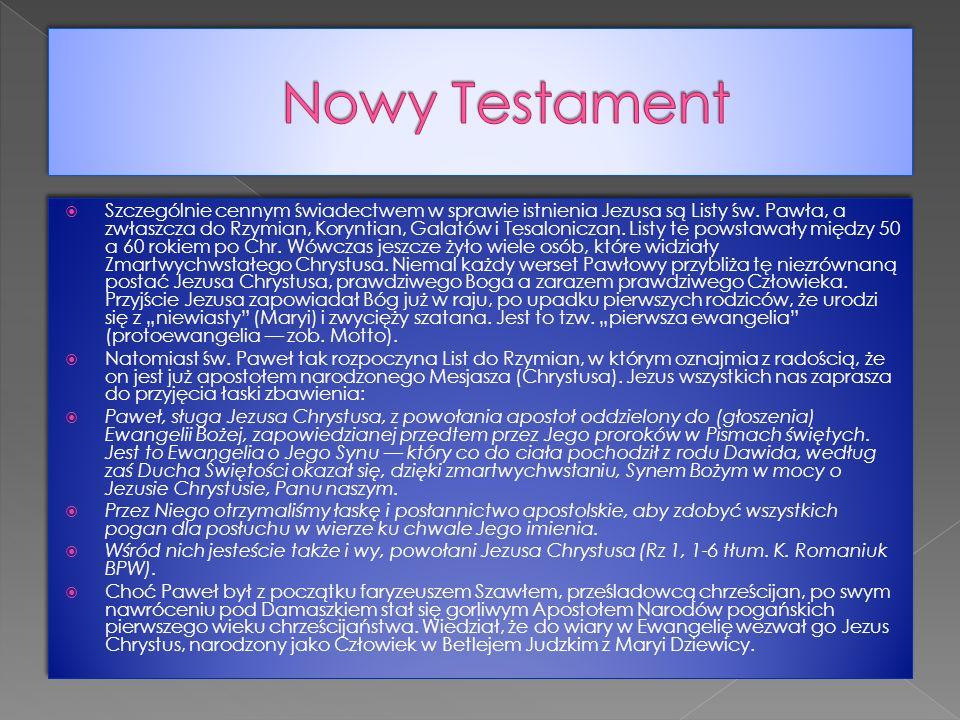  Szczególnie cennym świadectwem w sprawie istnienia Jezusa są Listy św. Pawła, a zwłaszcza do Rzymian, Koryntian, Galatów i Tesaloniczan. Listy te po