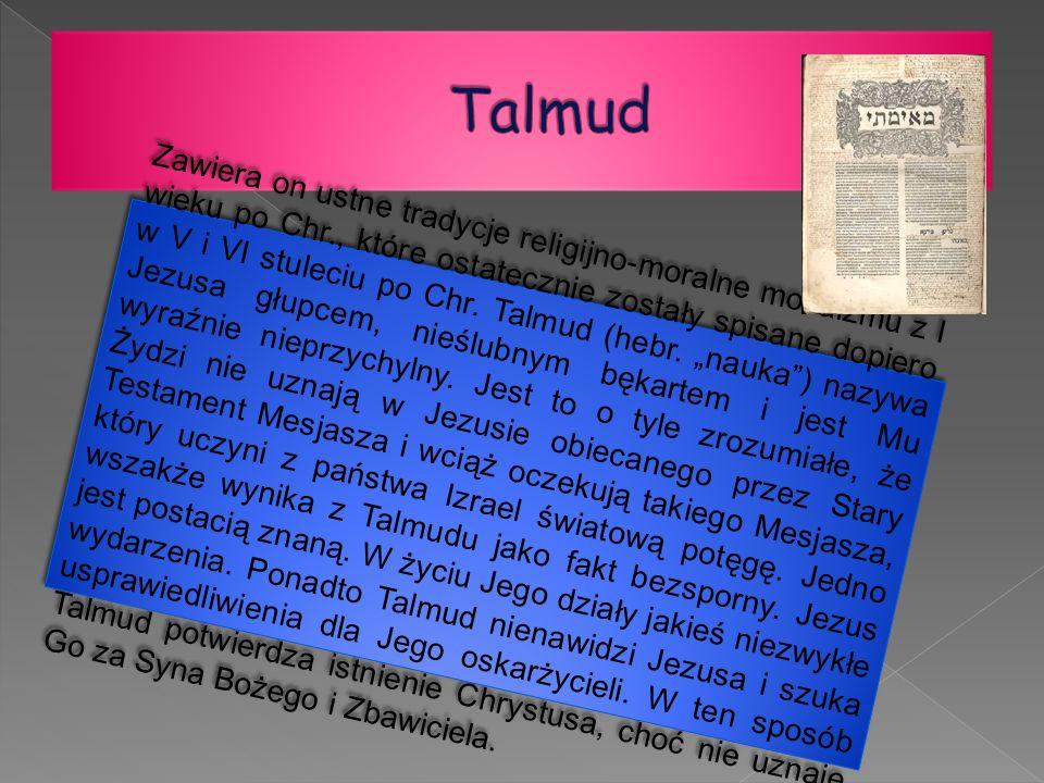Zawiera on ustne tradycje religijno-moralne mozaizmu z I wieku po Chr., które ostatecznie zostały spisane dopiero w V i VI stuleciu po Chr. Talmud (he