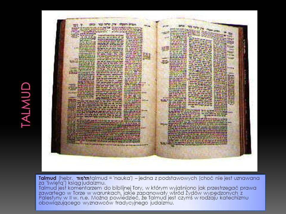 Talmud (hebr. תלמוד talmud = 'nauka') – jedna z podstawowych (choć nie jest uznawana za