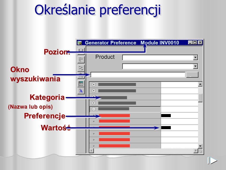 Określanie preferencji Generator Preference Module INV0010 Product Poziom Okno wyszukiwania Kategoria Preferencje Wartość (Nazwa lub opis)