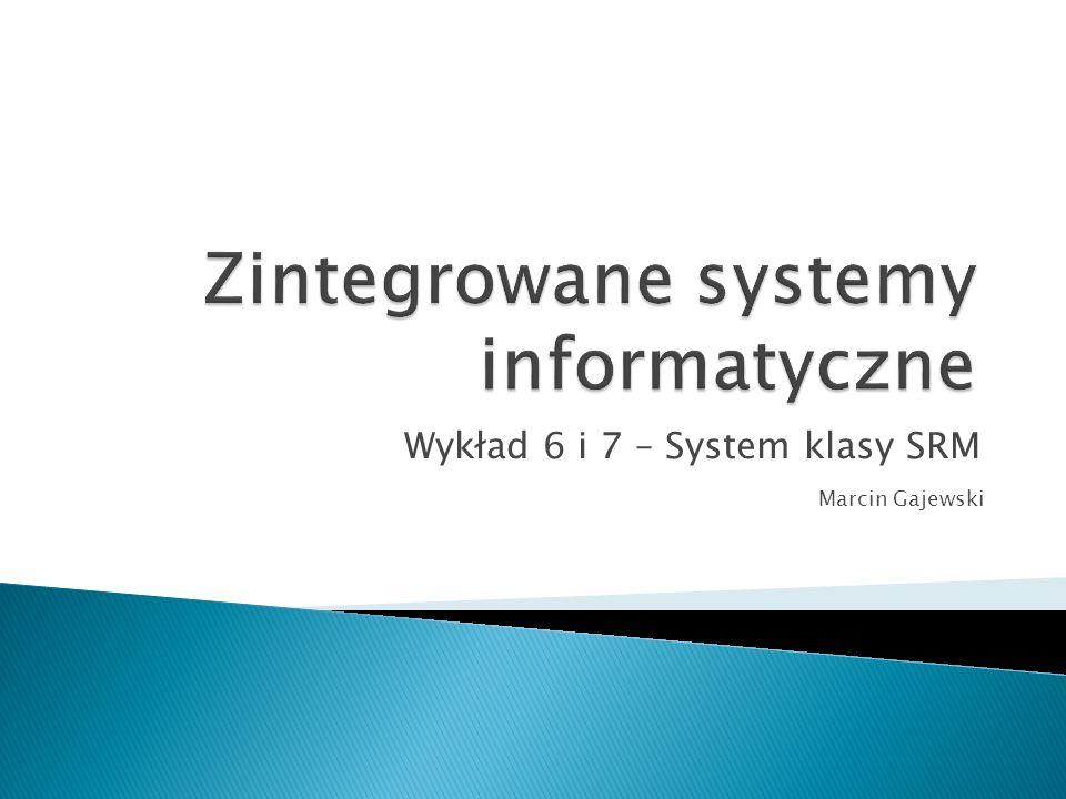 Wykład 6 i 7 – System klasy SRM Marcin Gajewski